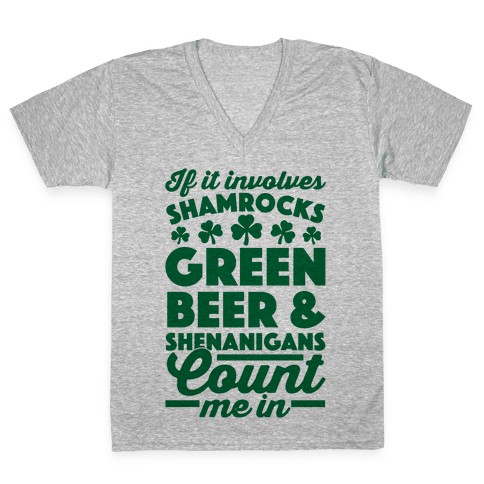 If It Involves Shamrocks, Green Beer & Shenanigans Count Me In V-Neck Tee Shirt