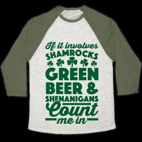 If It Involves Shamrocks, Green Beer & Shenanigans Count Me In Baseball Tee