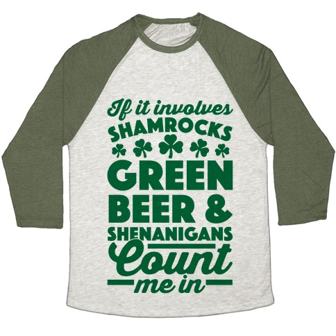 If It Involves Shamrocks, Green Beer & Shenanigans Count Me In Baseball Tee