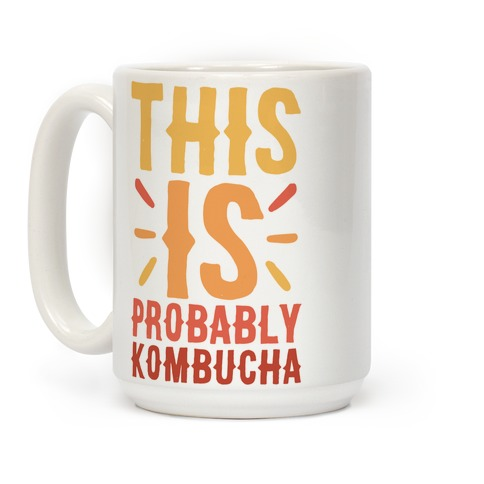 This is Probably Kombucha Coffee Mug