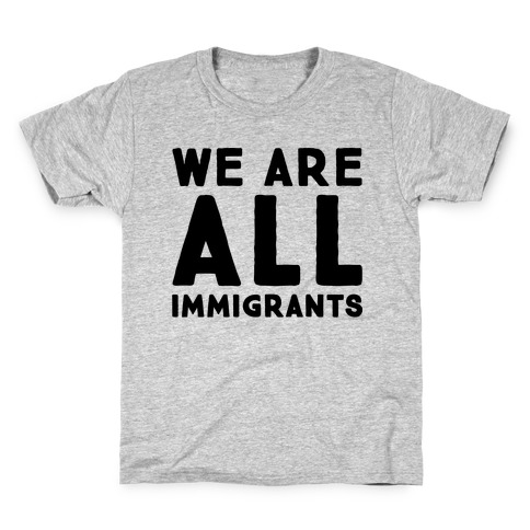 We Are All Immigrants Kids T-Shirt