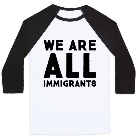 We Are All Immigrants  Baseball Tee