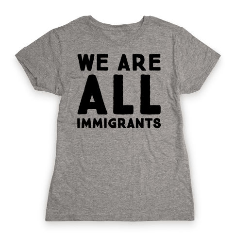 We Are All Immigrants  Womens T-Shirt