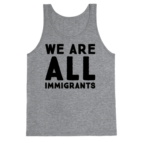 We Are All Immigrants  Tank Top