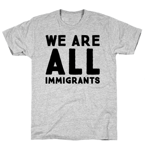 We Are All Immigrants  Mens T-Shirt