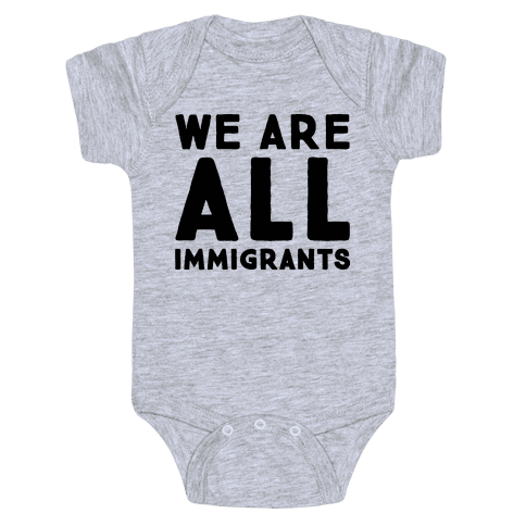 We Are All Immigrants  Baby Onesy