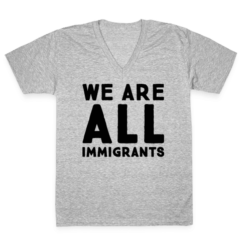 We Are All Immigrants  V-Neck Tee Shirt