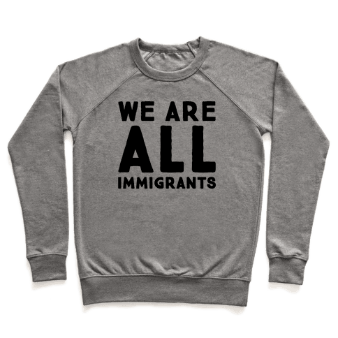 We Are All Immigrants  Pullover