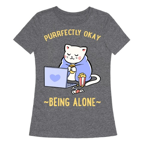 Purrfectly Okay Being Alone Womens T-Shirt