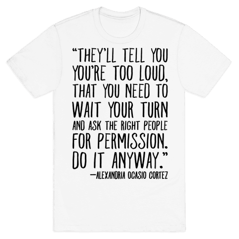 Do It Anyway Alexandria Ocasio-Cortez Quote  Mens T-Shirt