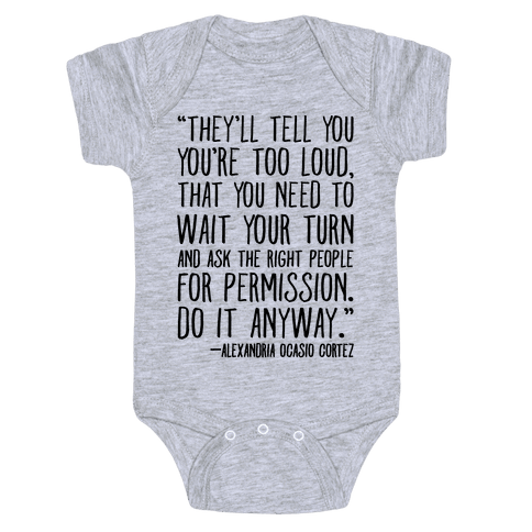Do It Anyway Alexandria Ocasio-Cortez Quote  Baby Onesy