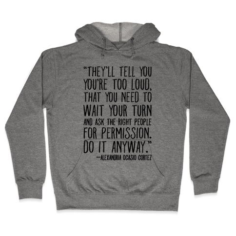 Do It Anyway Alexandria Ocasio-Cortez Quote  Hooded Sweatshirt