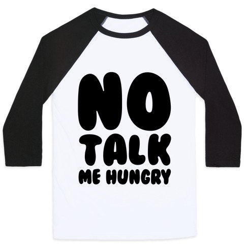 No Talk Me Hungry Baseball Tee