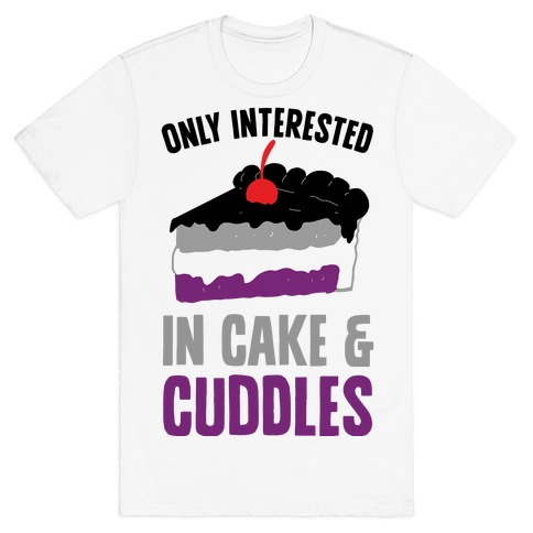 Only Interested In Cake And Cuddles T-Shirt