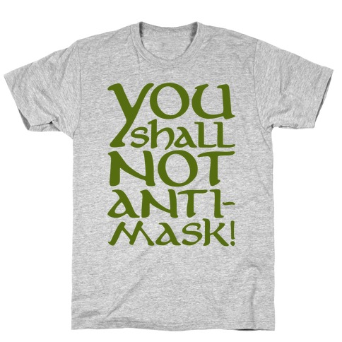You Shall Not Anti-Mask Parody T-Shirt