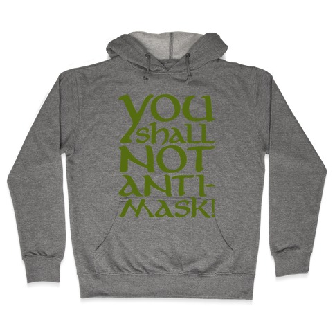 You Shall Not Anti-Mask Parody Hooded Sweatshirt