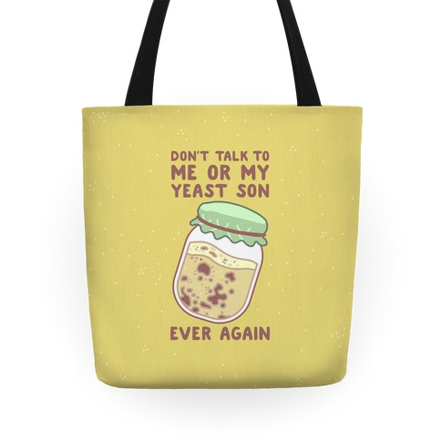 Don't Talk to Me or My Yeast Son Ever Again Tote