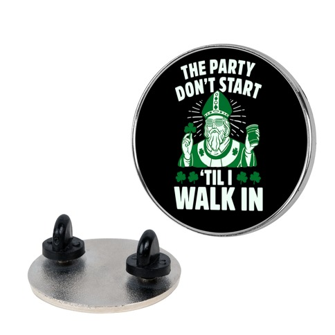 The Party Don't Start Till I Walk In (St. Patrick) Pin