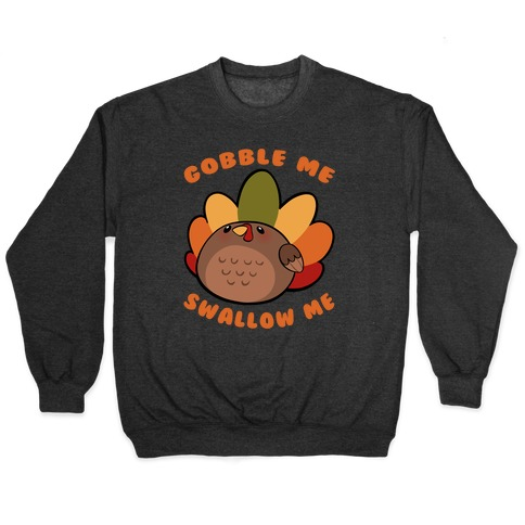 Cute Gobble Me Swallow Me Turkey Pullover