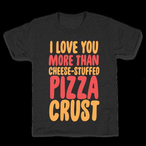 I Love You More Than Cheese-stuffed Pizza Crust Kids T-Shirt