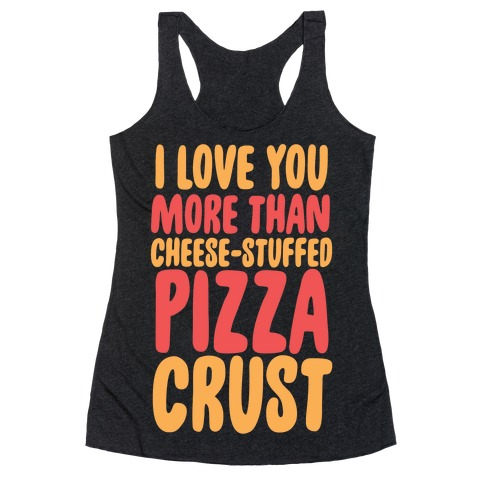 I Love You More Than Cheese-stuffed Pizza Crust Racerback Tank Top