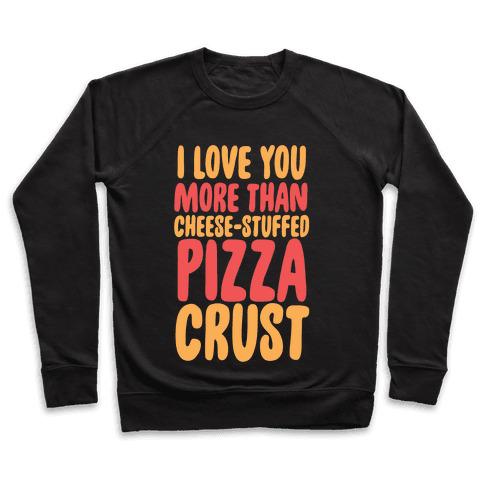I Love You More Than Cheese-stuffed Pizza Crust Pullover
