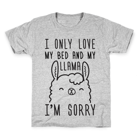 I Only Love My Bed And My Llama, I'm Sorry Kids T-Shirt