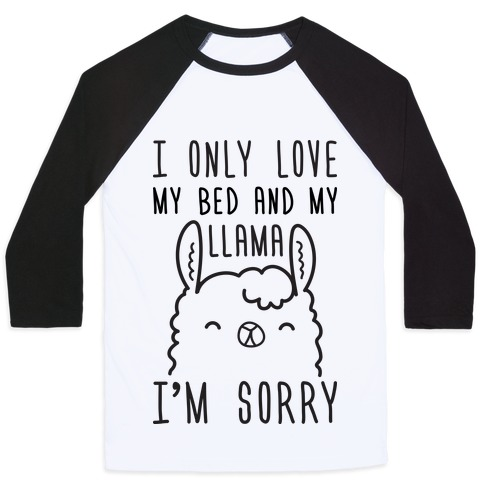 I Only Love My Bed And My Llama, I'm Sorry Baseball Tee