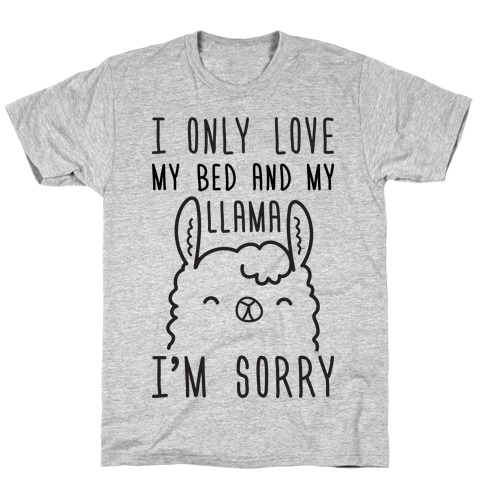 I Only Love My Bed And My Llama, I'm Sorry T-Shirt