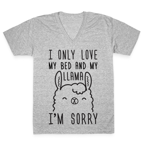 I Only Love My Bed And My Llama, I'm Sorry V-Neck Tee Shirt