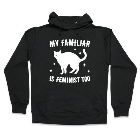 My Familiar Is Feminist Too Hooded Sweatshirt