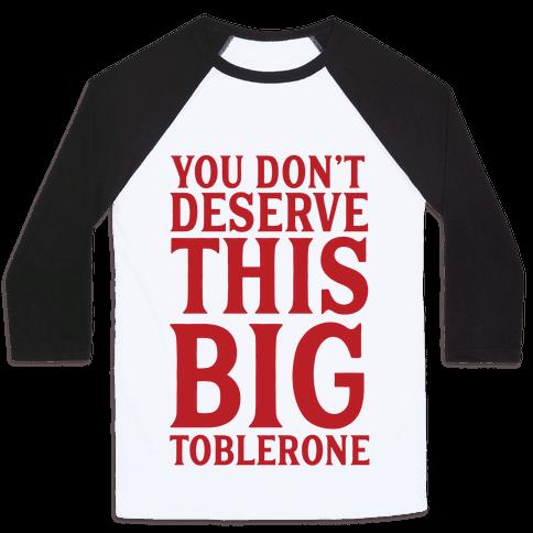 You Don't Deserve This Big Toblerone Baseball Tee