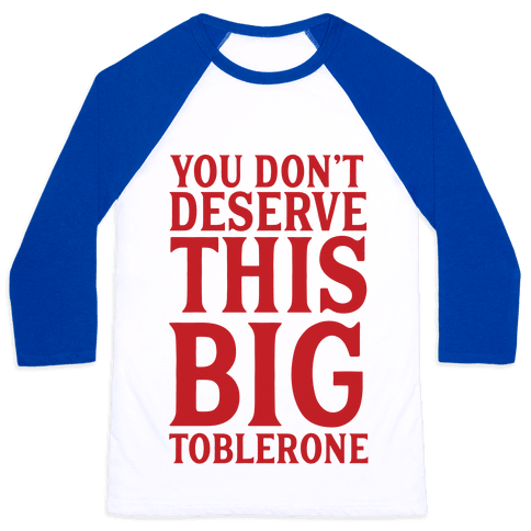 You Don't Deserve This Big Toblerone Baseball Tee