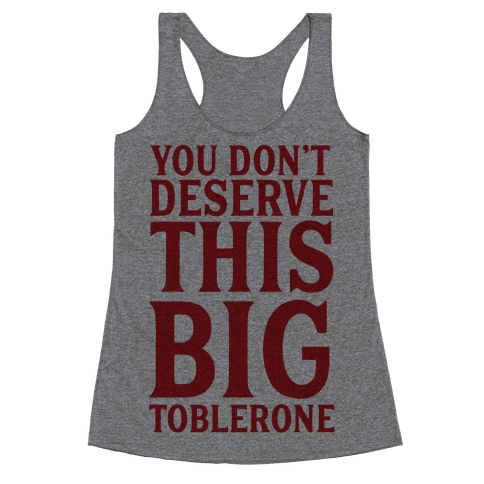 You Don't Deserve This Big Toblerone Racerback Tank Top