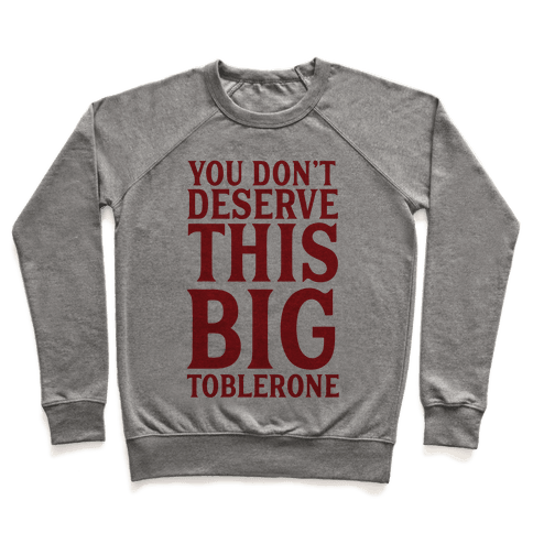 You Don't Deserve This Big Toblerone Pullover