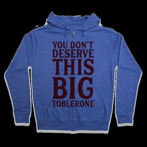 You Don't Deserve This Big Toblerone Zip Hoodie