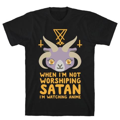 When I'm Not Worshiping Satan I'm Watching Anime T-Shirt