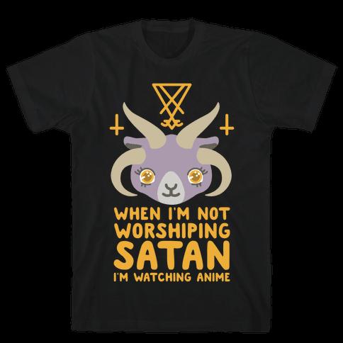 When I'm Not Worshiping Satan I'm Watching Anime Mens/Unisex T-Shirt