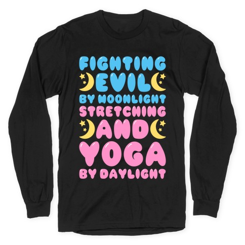 Fighting Evil By Moonlight Stretching and Yoga By Daylight White Print Long Sleeve T-Shirt