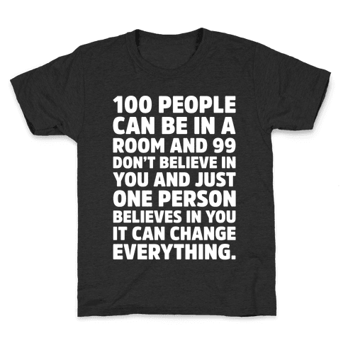 100 People Can Be In A Room and 99 Don't Believe In You Inspirational Quote White Print Kids T-Shirt