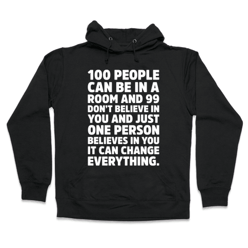 100 People Can Be In A Room and 99 Don't Believe In You Inspirational Quote White Print Hooded Sweatshirt
