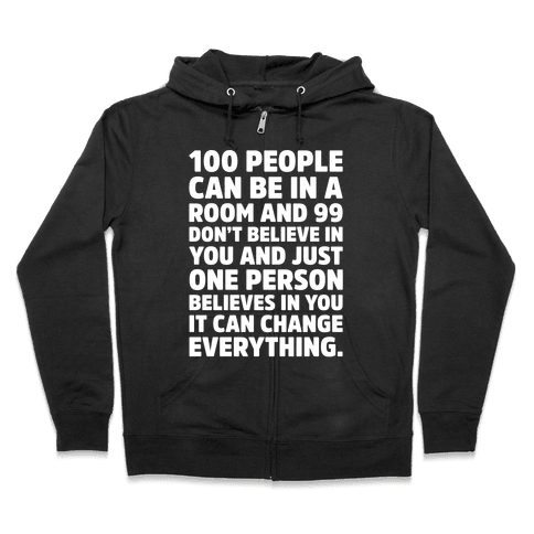 100 People Can Be In A Room and 99 Don't Believe In You Inspirational Quote White Print Zip Hoodie