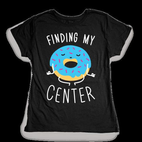 Finding My Center Womens T-Shirt