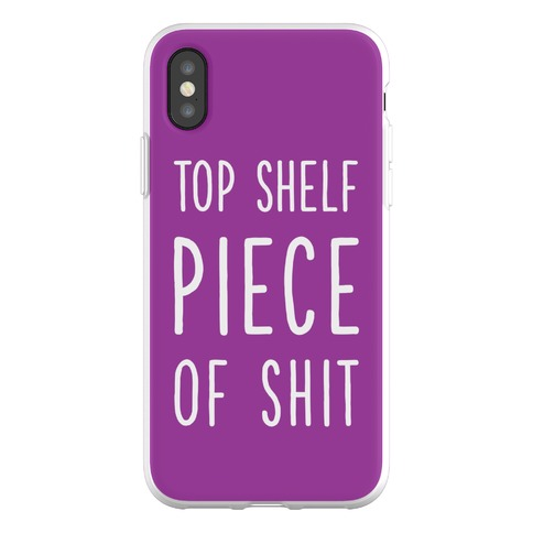 Top Shelf Piece of Shit Phone Flexi-Case
