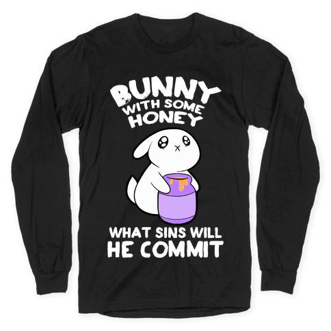 Boney With Some Honey What Sins Will He Commit Long Sleeve T-Shirt