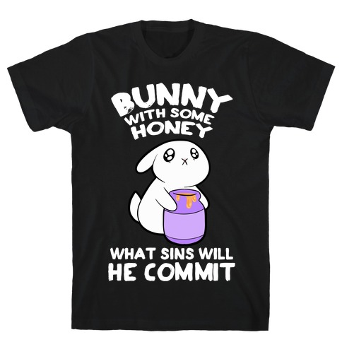 Boney With Some Honey What Sins Will He Commit T-Shirt