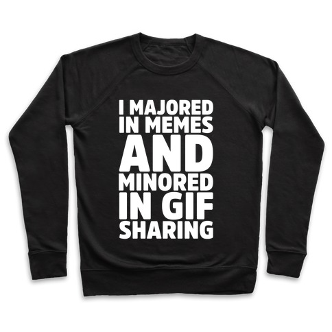 I Majored In Memes and Minored In Gif Sharing White Print Pullover