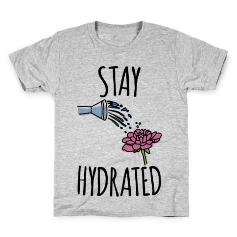 Stay Hydrated  Kids T-Shirt