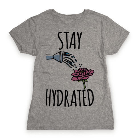 Stay Hydrated  Womens T-Shirt