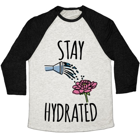 Stay Hydrated  Baseball Tee